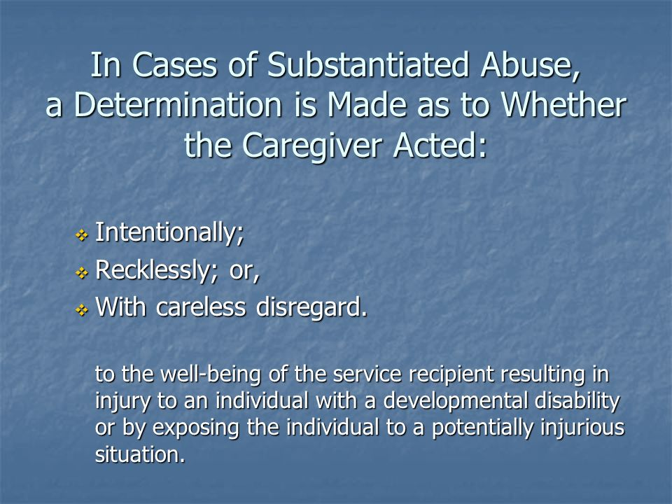 In Cases of Substantiated Abuse, a Determination is Made as to Whether the Caregiver Acted: