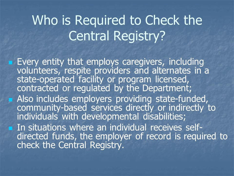 Who is Required to Check the Central Registry