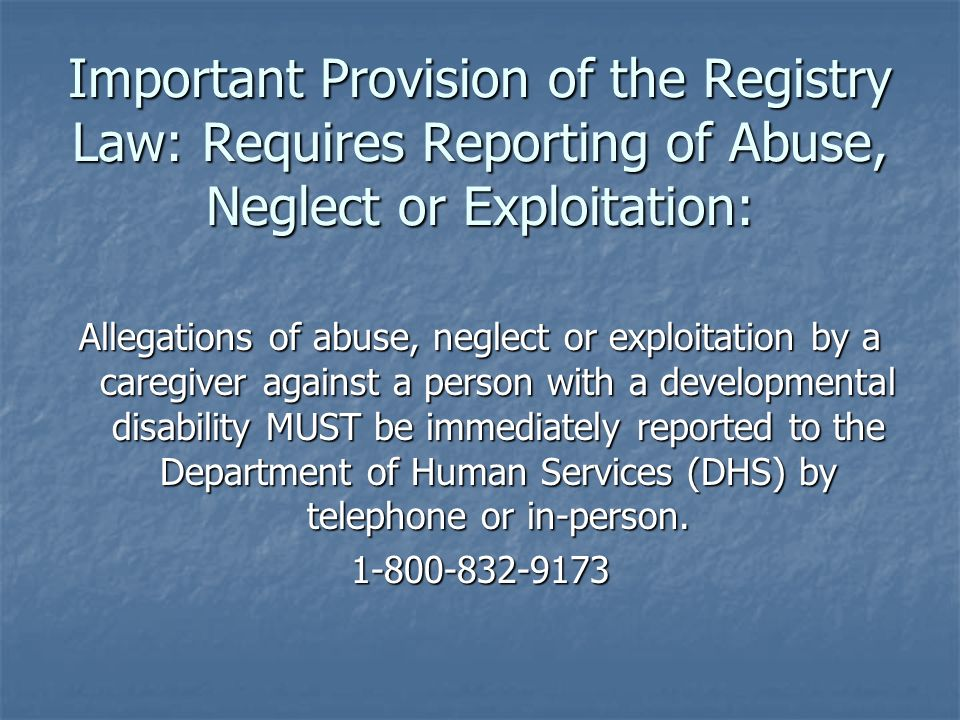 Important Provision of the Registry Law: Requires Reporting of Abuse, Neglect or Exploitation: