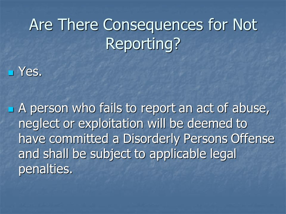 Are There Consequences for Not Reporting
