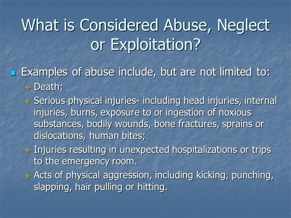 What is Considered Abuse, Neglect or Exploitation