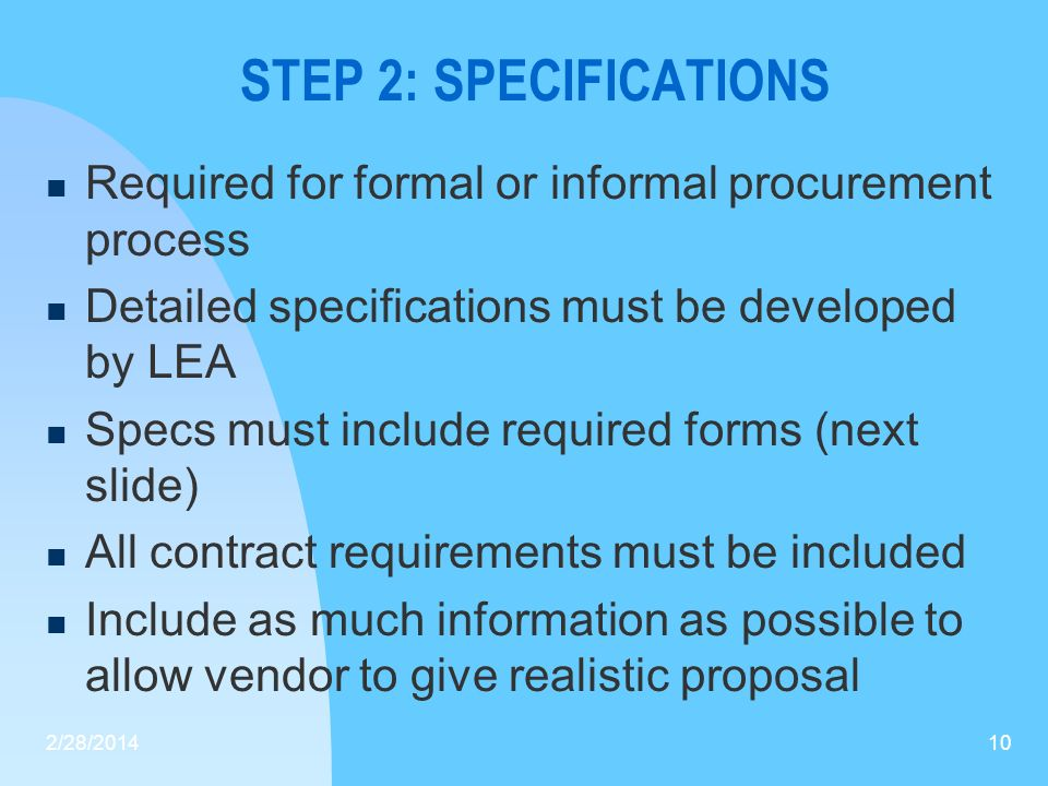 STEP 2: SPECIFICATIONS Required for formal or informal procurement process. Detailed specifications must be developed by LEA.