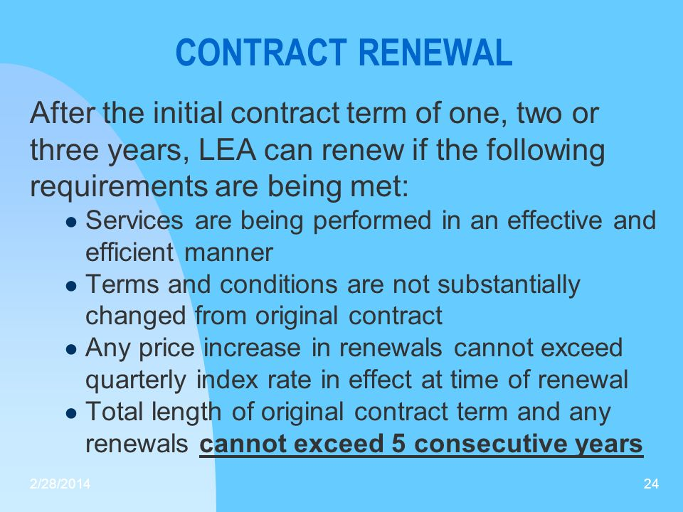 CONTRACT RENEWAL After the initial contract term of one, two or three years, LEA can renew if the following requirements are being met: