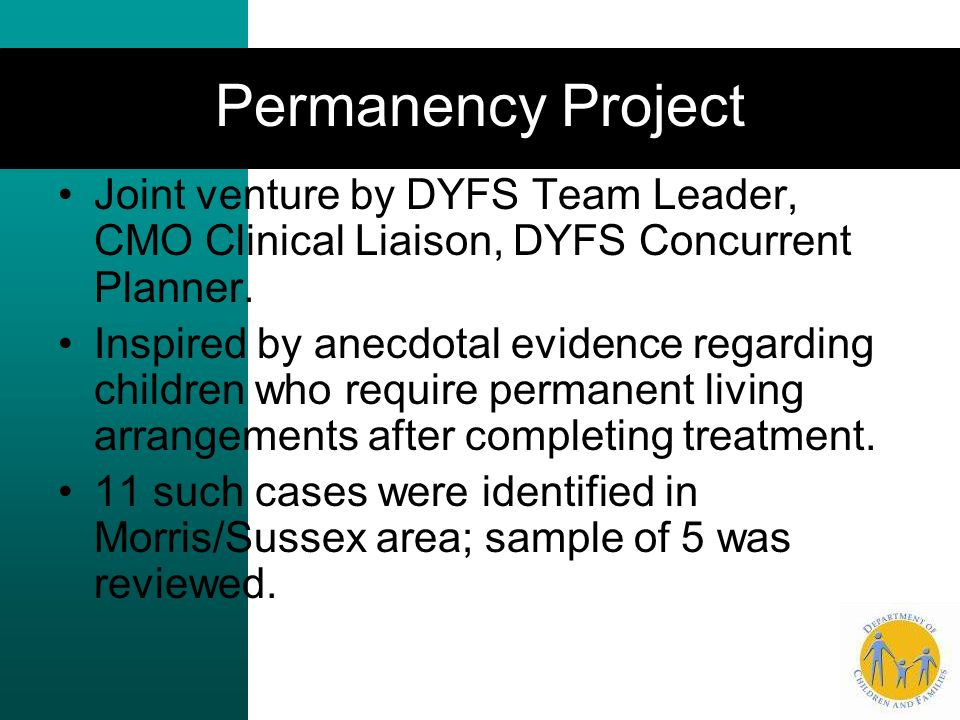 Permanency Project Joint venture by DYFS Team Leader, CMO Clinical Liaison, DYFS Concurrent Planner.