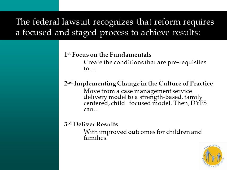The federal lawsuit recognizes that reform requires a focused and staged process to achieve results: