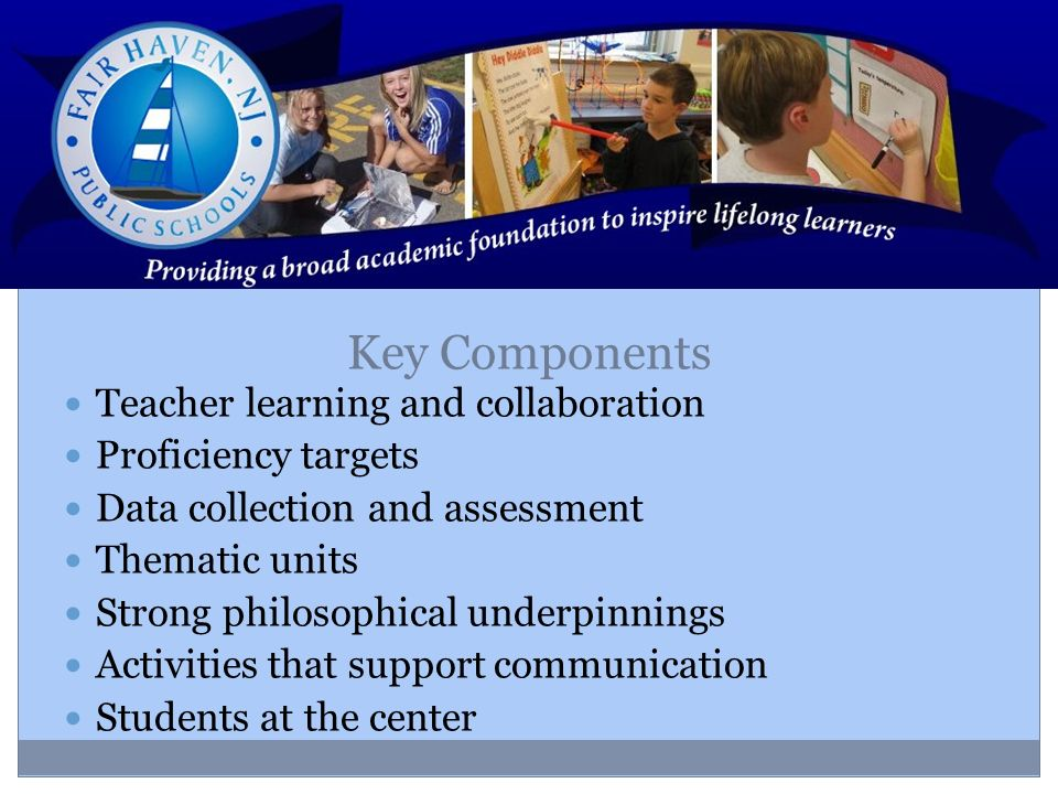 Key Components Teacher learning and collaboration Proficiency targets