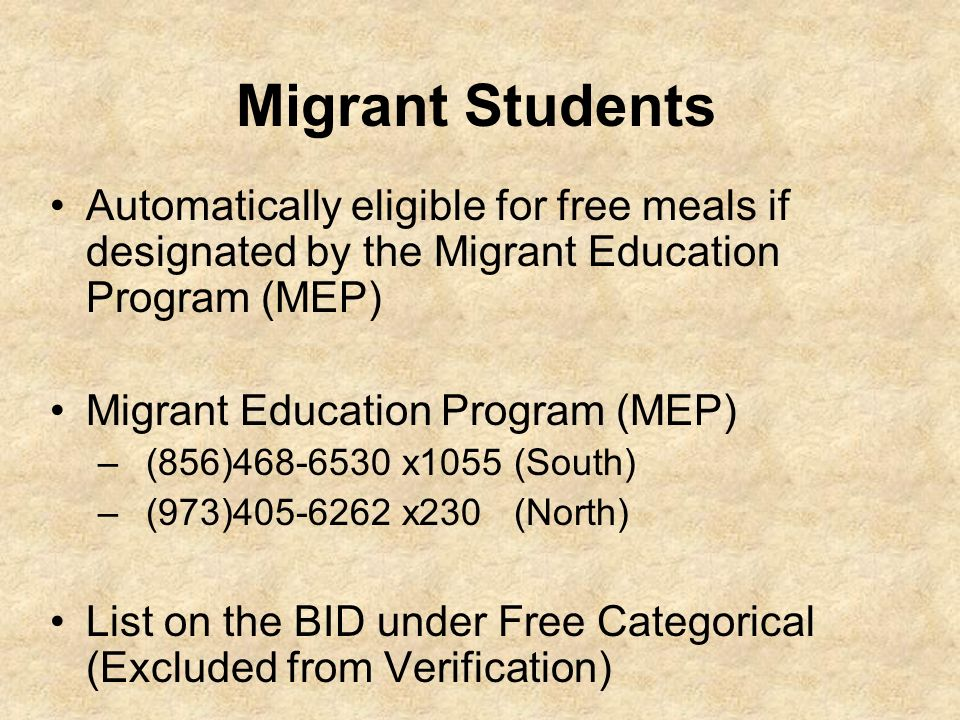 Migrant Students Automatically eligible for free meals if designated by the Migrant Education Program (MEP)
