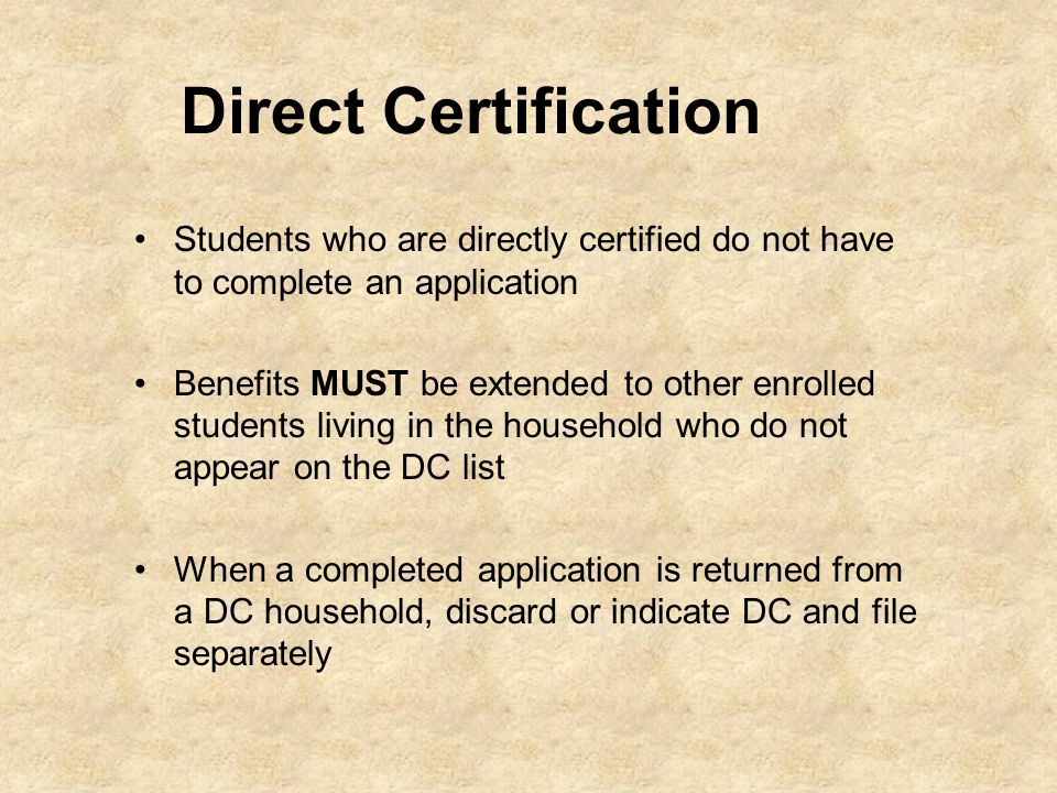 Direct Certification Students who are directly certified do not have to complete an application.