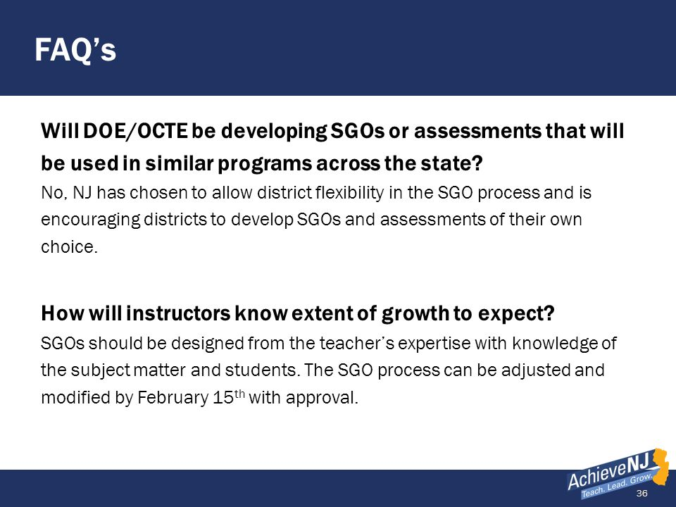 FAQ's Will DOE/OCTE be developing SGOs or assessments that will be used in similar programs across the state