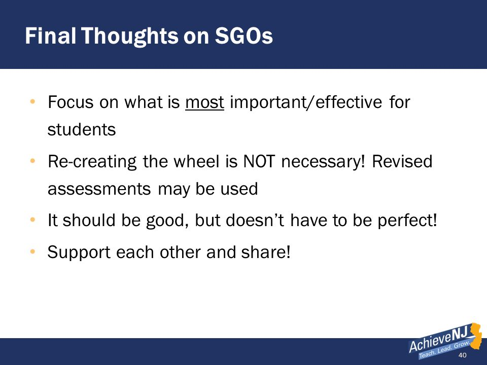Final Thoughts on SGOs Focus on what is most important/effective for students.