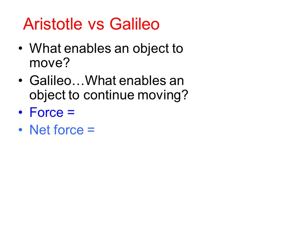 Aristotle vs Galileo What enables an object to move