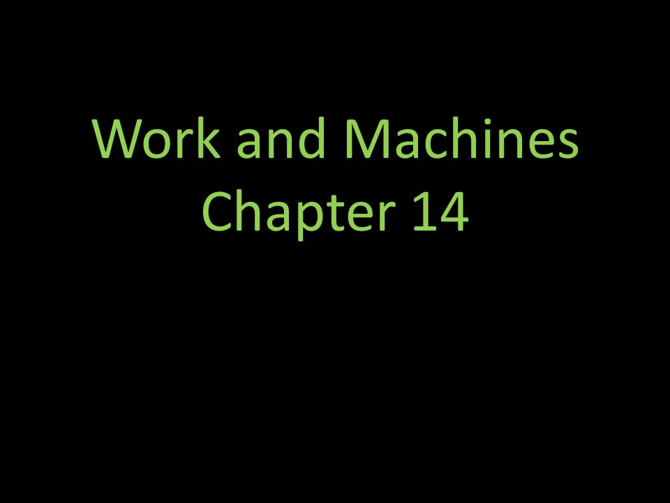 Work and Machines Chapter 14