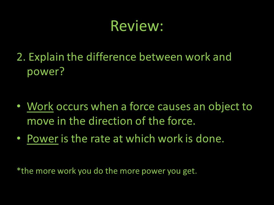 Review: 2. Explain the difference between work and power