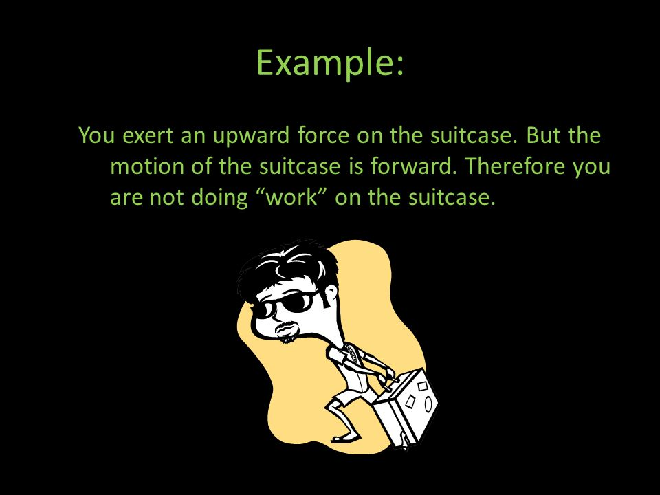 Example: You exert an upward force on the suitcase.