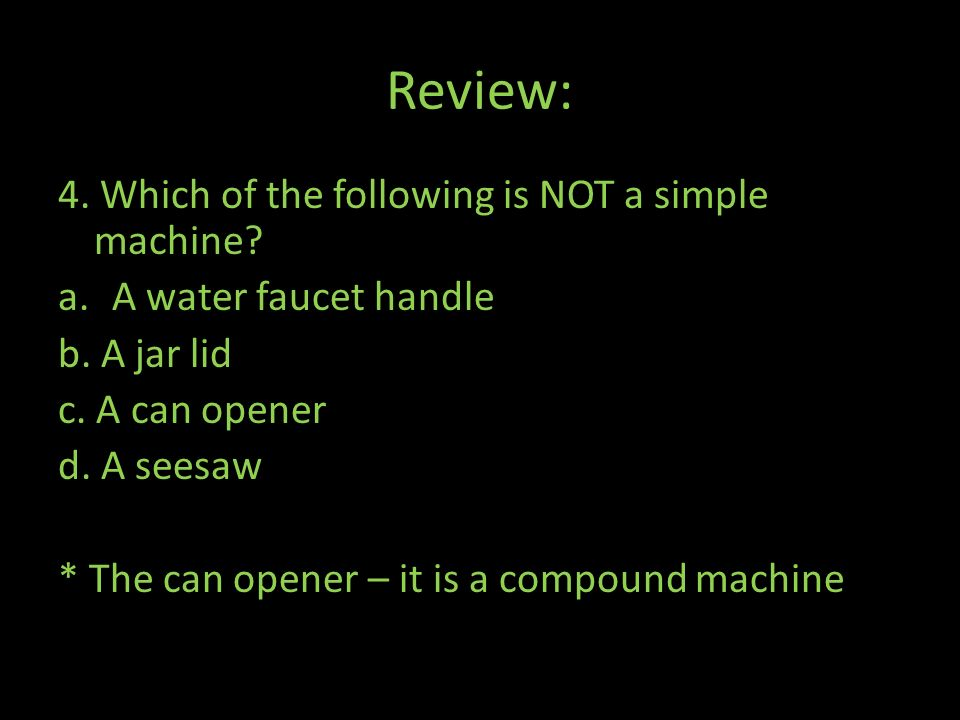 Review: 4. Which of the following is NOT a simple machine