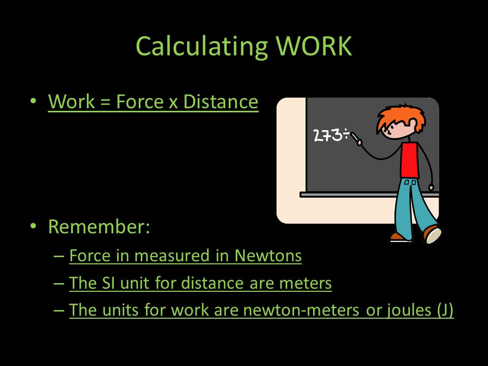 Calculating WORK Work = Force x Distance Remember: