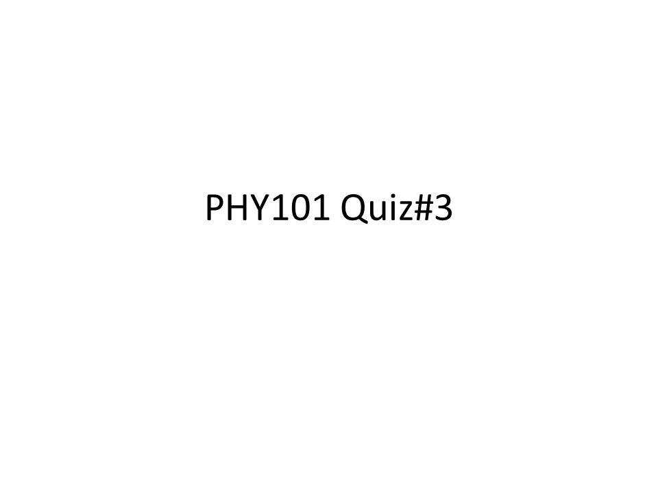 PHY101 Quiz#3