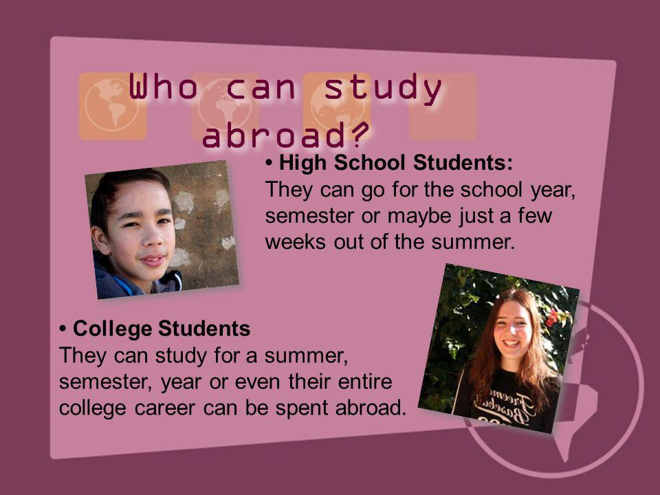 Who can study abroad • High School Students: