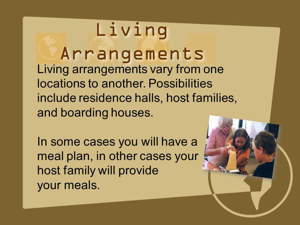 Living Arrangements Living arrangements vary from one