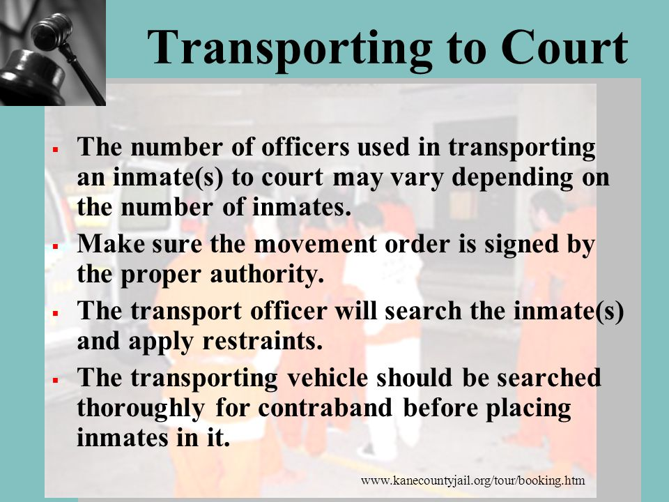 Transporting to Court The number of officers used in transporting an inmate(s) to court may vary depending on the number of inmates.