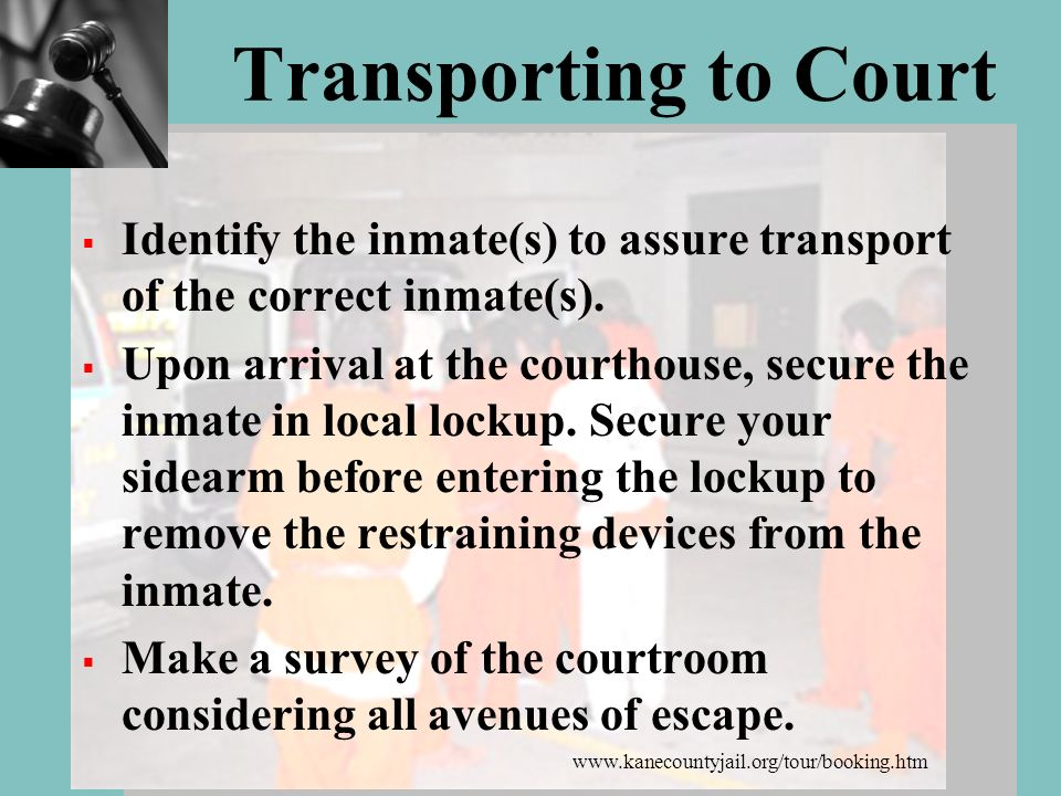 Transporting to Court Identify the inmate(s) to assure transport of the correct inmate(s).