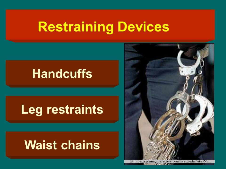 Restraining Devices Handcuffs Leg restraints Waist chains