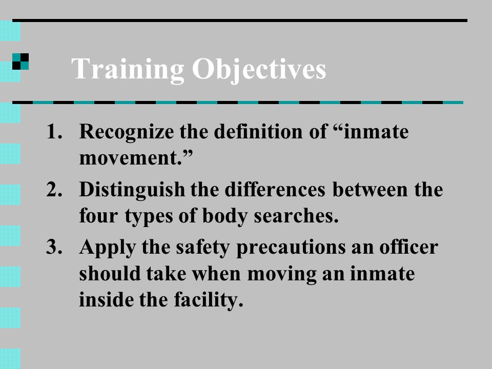 Training Objectives Recognize the definition of inmate movement.
