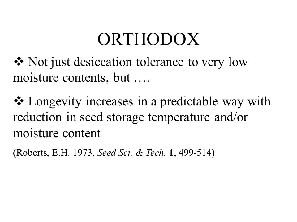 ORTHODOX Not just desiccation tolerance to very low moisture contents, but ….