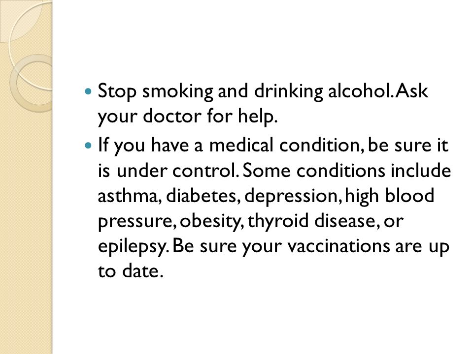 Stop smoking and drinking alcohol. Ask your doctor for help.