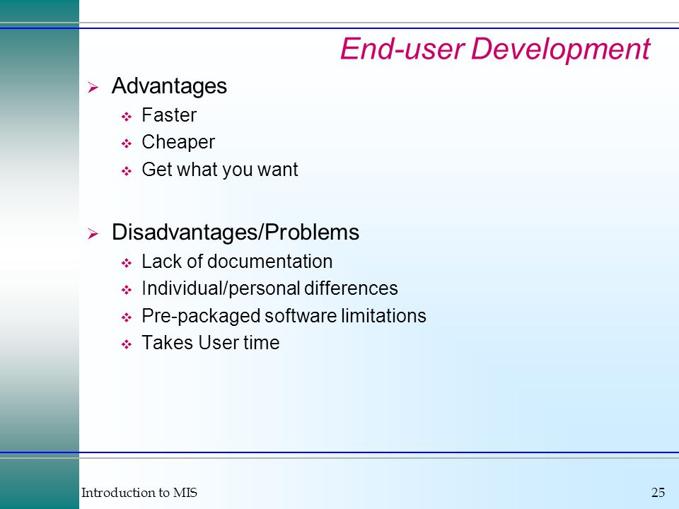 End-user Development Advantages Disadvantages/Problems Faster Cheaper