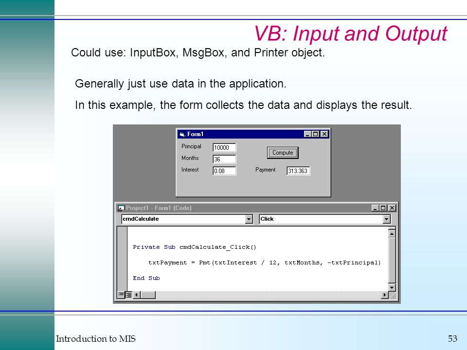 VB: Input and Output Could use: InputBox, MsgBox, and Printer object.