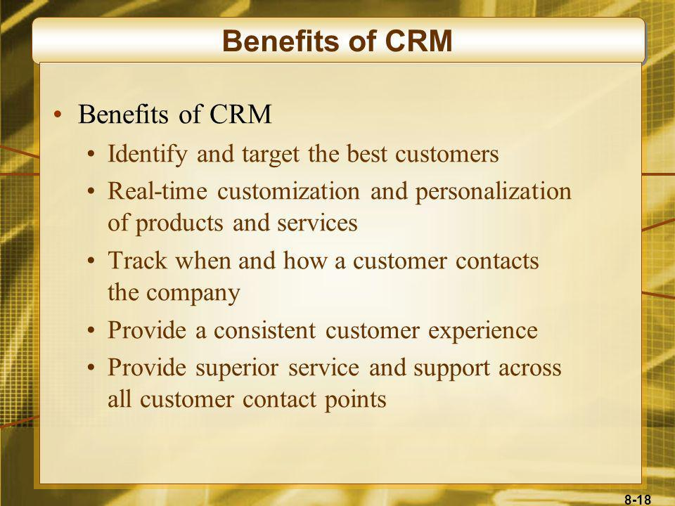 Benefits of CRM Benefits of CRM Identify and target the best customers