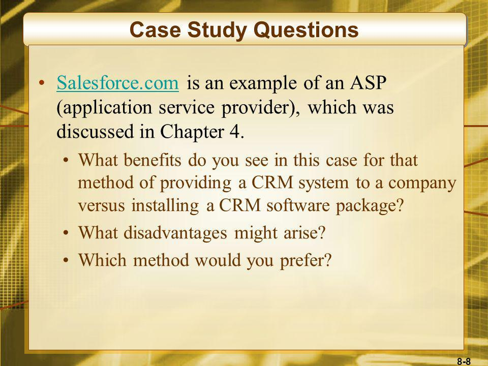 Case Study Questions Salesforce.com is an example of an ASP (application service provider), which was discussed in Chapter 4.