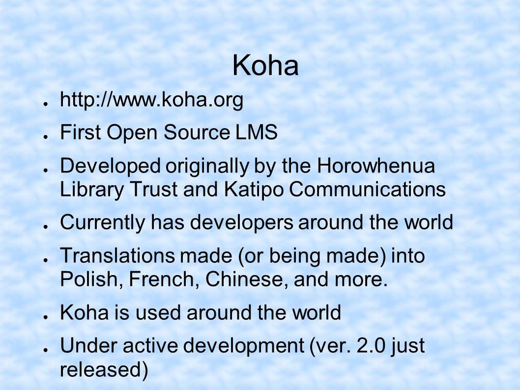 Koha http://www.koha.org First Open Source LMS