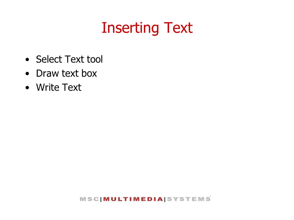 Inserting Text Select Text tool Draw text box Write Text