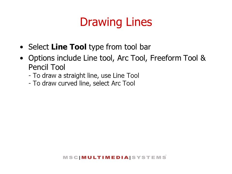 Drawing Lines Select Line Tool type from tool bar