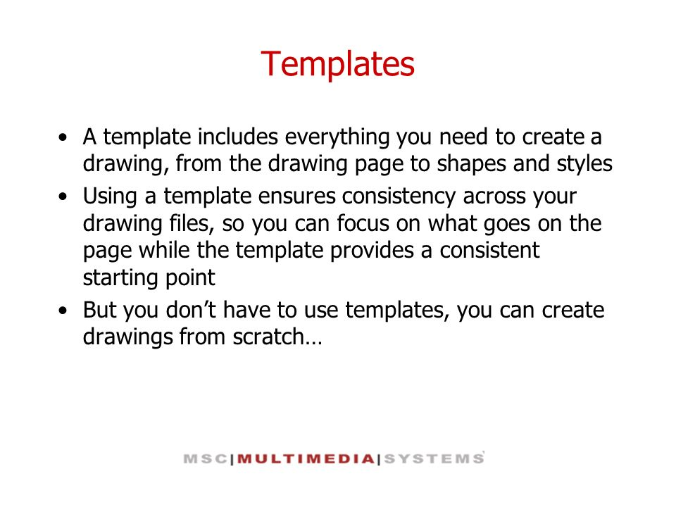 Templates A template includes everything you need to create a drawing, from the drawing page to shapes and styles.