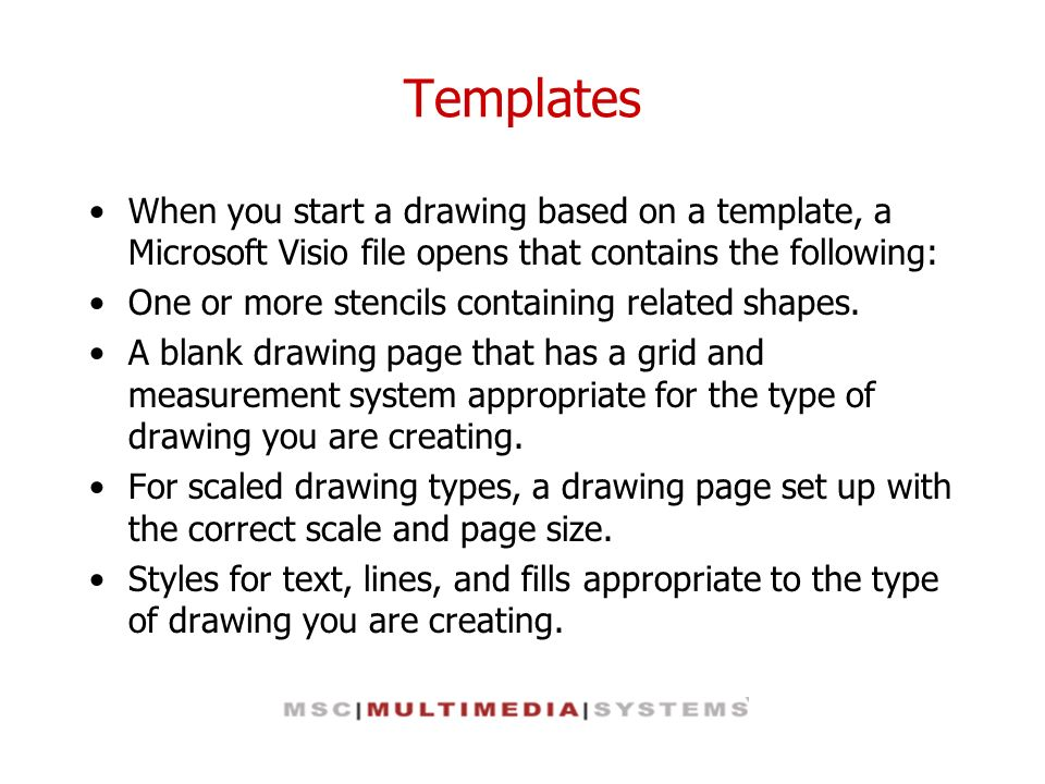 Templates When you start a drawing based on a template, a Microsoft Visio file opens that contains the following: