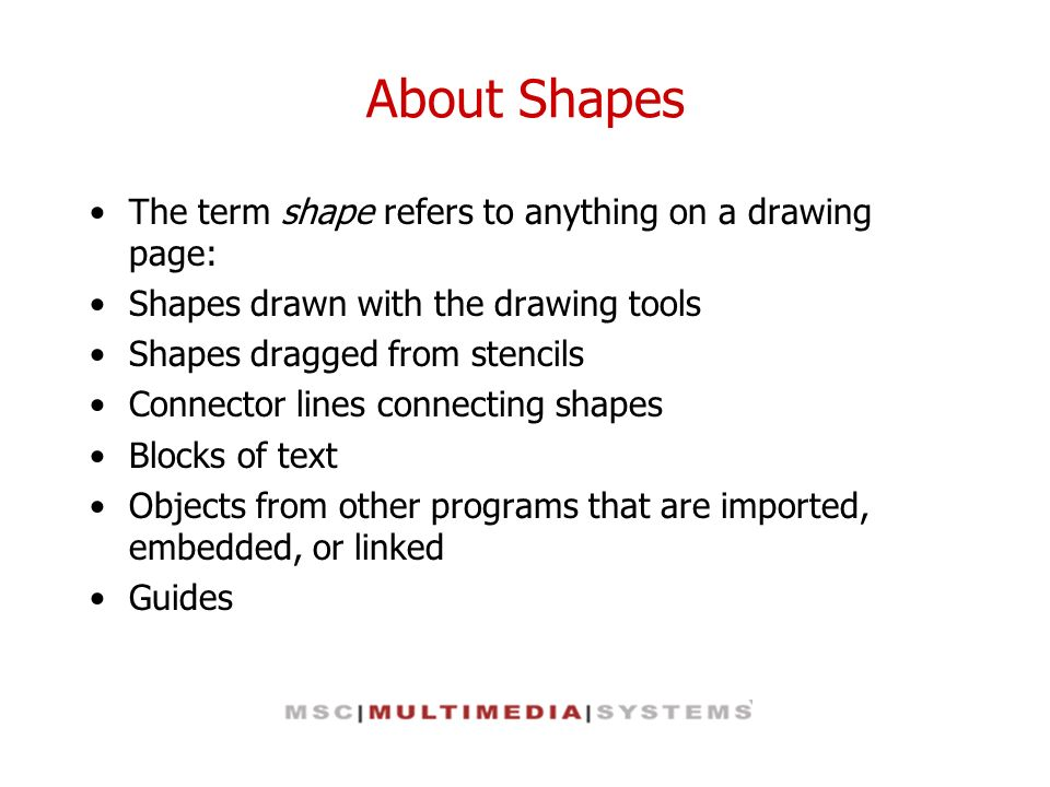 About Shapes The term shape refers to anything on a drawing page: