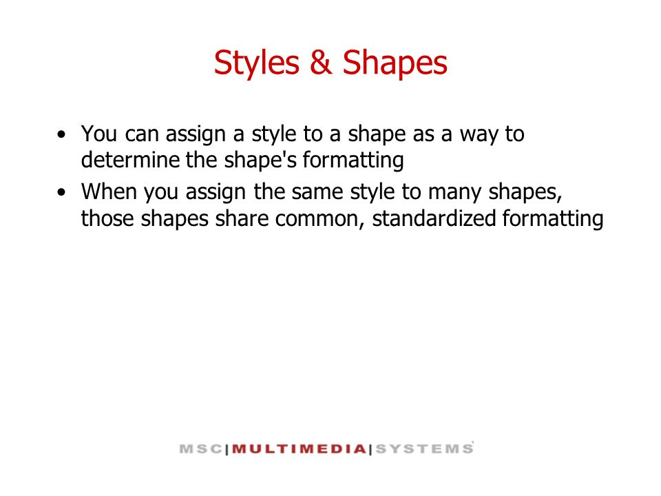 Styles & Shapes You can assign a style to a shape as a way to determine the shape s formatting.
