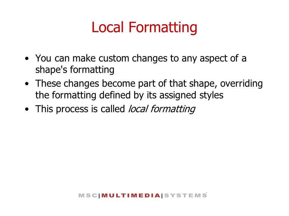Local Formatting You can make custom changes to any aspect of a shape s formatting.