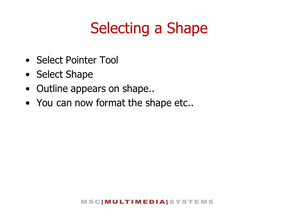 Selecting a Shape Select Pointer Tool Select Shape