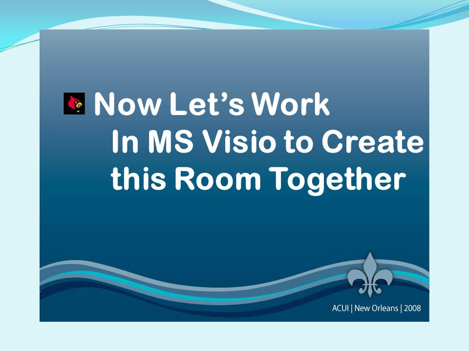 Now Let's Work In MS Visio to Create this Room Together