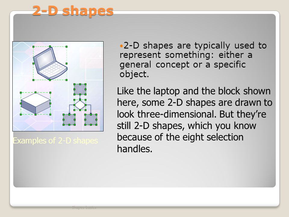 2-D shapes 2-D shapes are typically used to represent something: either a general concept or a specific object.