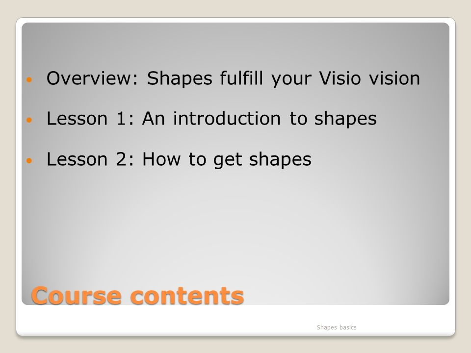 Course contents Overview: Shapes fulfill your Visio vision