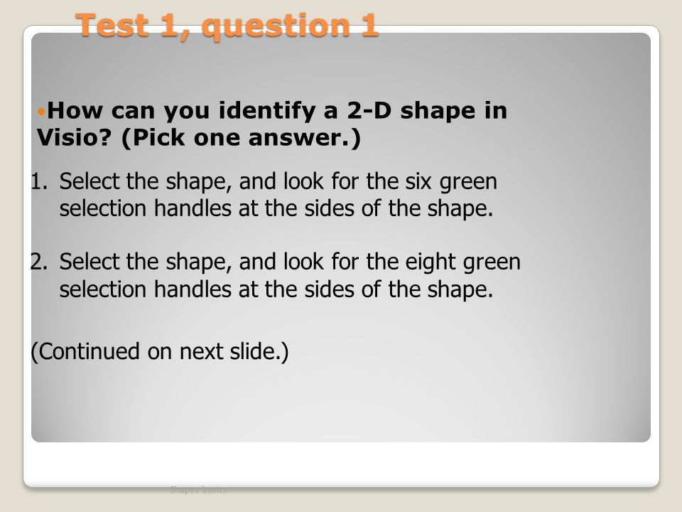 Test 1, question 1 How can you identify a 2-D shape in Visio (Pick one answer.)