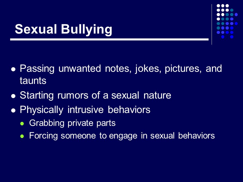 Sexual Bullying Passing unwanted notes, jokes, pictures, and taunts