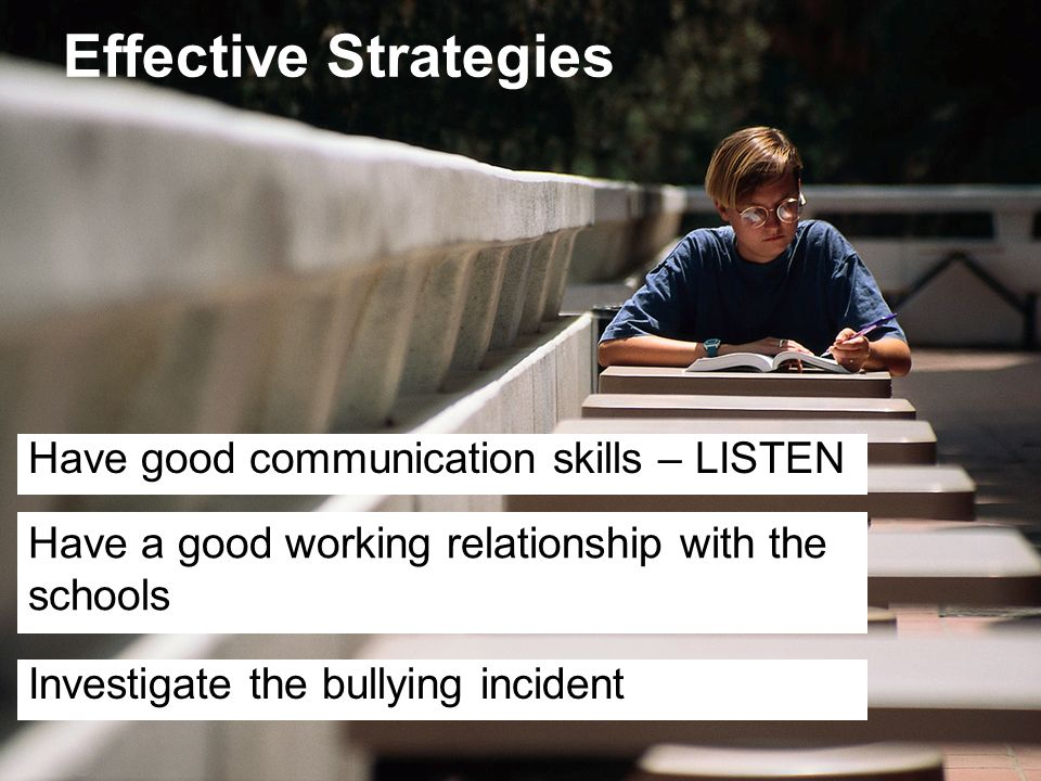 Effective Strategies Have good communication skills – LISTEN