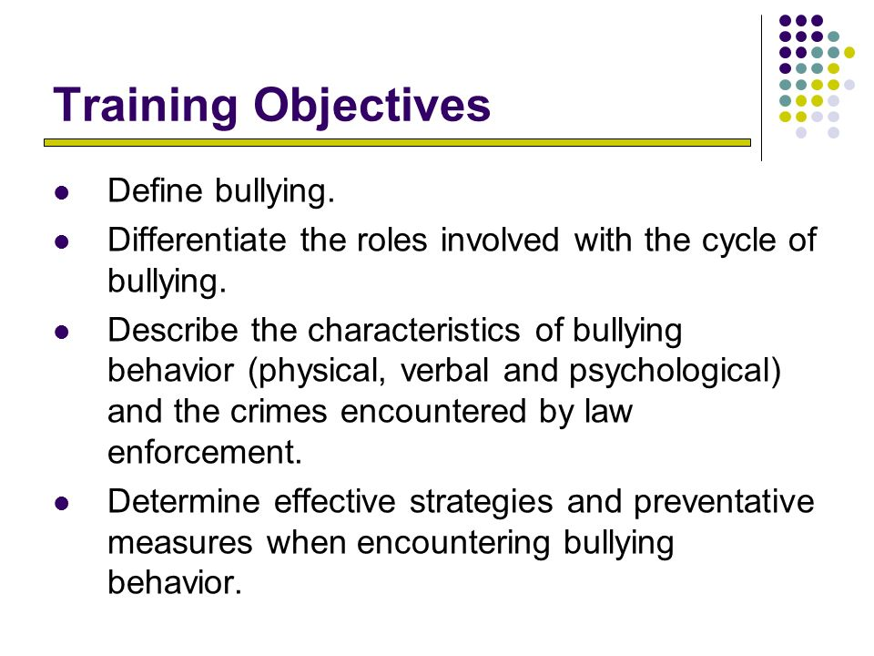 Training Objectives Define bullying.