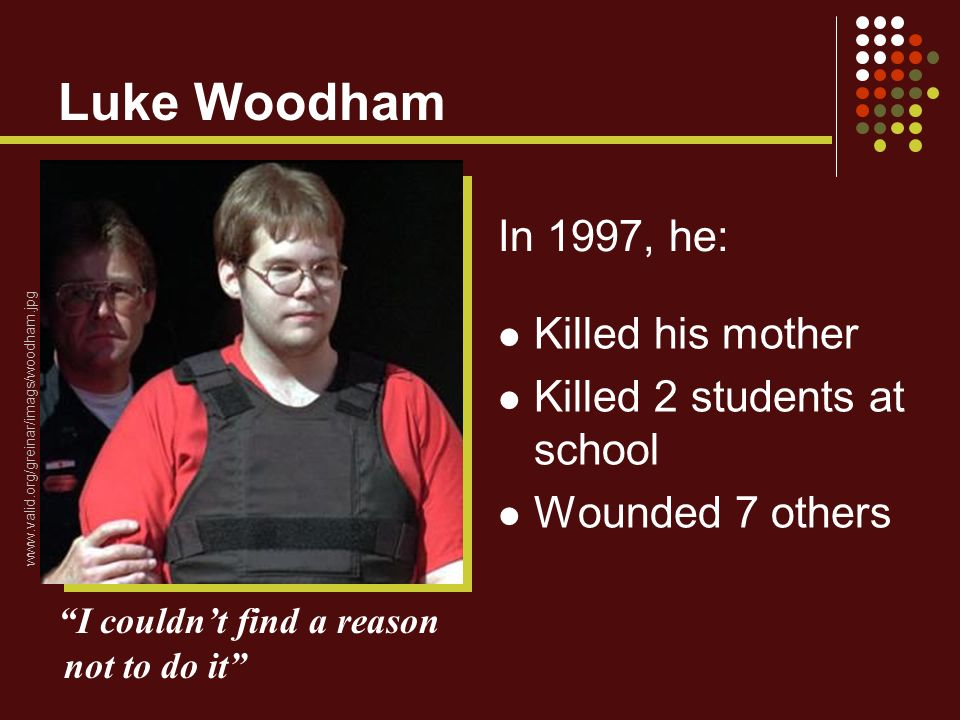 Luke Woodham In 1997, he: Killed his mother